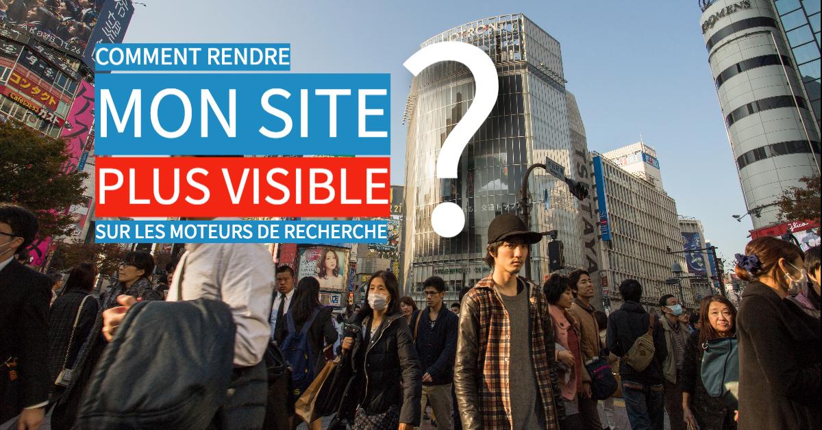 Comment rendre mon site plus visible sur les moteurs de recherche ?