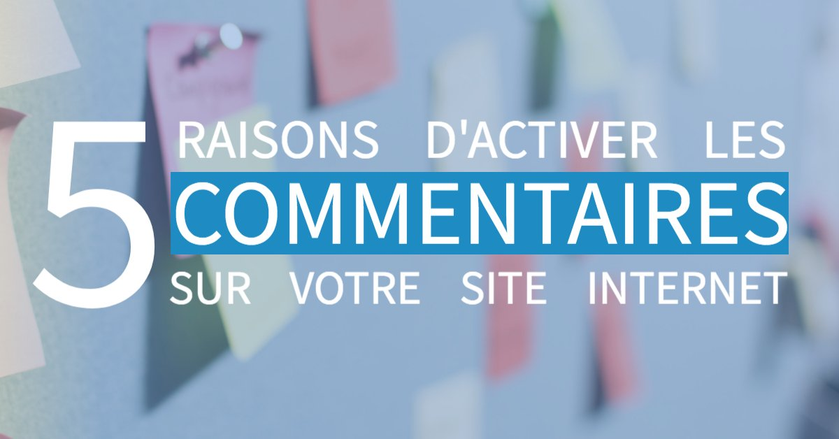5 raisons d'autoriser vos visiteurs à commenter votre site