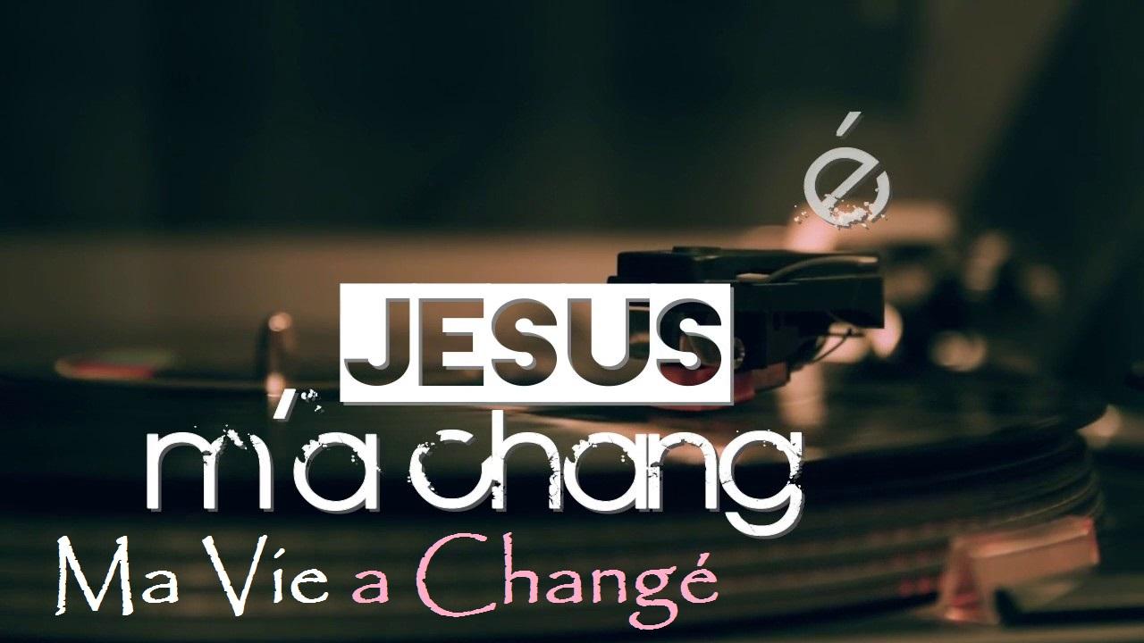 Témoignage Jésus m'a changé